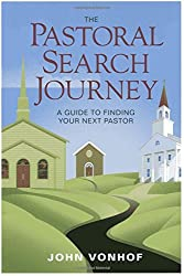 The Pastoral Search Journey: A Guide to Finding Your Next Pastor by John Vonhof (2010-03-01)