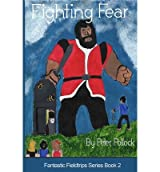 [ FIGHTING FEAR: BOOK 2 IN THE FANTASTIC FIELDTRIPS SERIES ] by Pollock, Peter ( Author) Nov-2013 [ Paperback ]