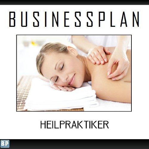 Businessplan Vorlage - Existenzgründung Heilpraktiker Start-Up professionell und erfolgreich mit Checkliste, Muster inkl. Beispiel