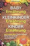 Baby Ernährung│Kleinkinder Ernährung│Kinder Ernährung: Das Premium Buch: Kochen für Babys, Kleinkinder und Kinder Von der Babykost bis zur ersten ... Rezepte 3 in 1 (Kleinkinder Kochbuch, Band 1)
