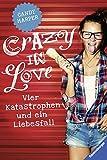Crazy in Love: Vier Katastrophen und ein Liebesfall (Ravensburger Taschenbücher)
