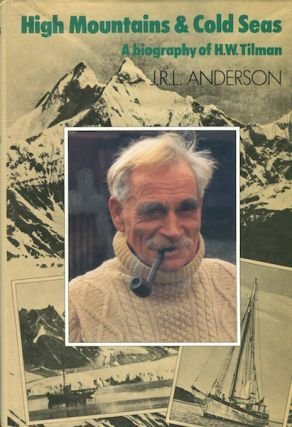 High Mountains & Cold Seas: A Biography of H.W. Tilman by J. R. L Anderson (1980-08-01)
