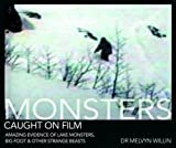Monsters Caught on Film: Amazing Evidence of Lake Monsters, Bigfoot and Other Strange Beasts