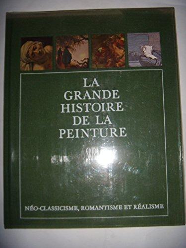 La grande histoire de la peinture, vol. 13, neo-classicisme, romantisme et realisme, 1789-1870