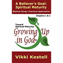 A Believer's Goal: Spiritual Maturity (Toward Spiritual Maturity: Growing Up in God, Chapters 1 & 2) (English Edition)