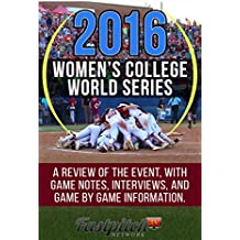 The 2016 Women's College World Series in Review: A review of the fastpitch softball event, with game notes, interviews, and game by game information. (English Edition)