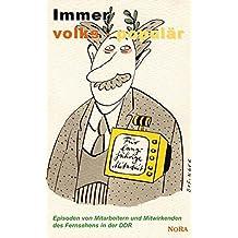 Immer volks-populär: Episoden von Mitarbeitern und Mitwirkenden des Fernsehens der DDR