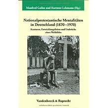 Nationalprotestantische Mentalitäten in Deutschland (1870-1970) (Veröffentlichungen des Max-Planck-Instituts für Geschichte)