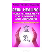 Reiki Healing : Reiki Attunement For Beginners And Advanced: Complete Guide On Reiki Healing Touch by Anthony Blundetto (2012-12-01)