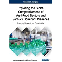 Exploring the Global Competitiveness of Agri-food Sectors and Serbia's Dominant Presence: Emerging Research and Opportunities