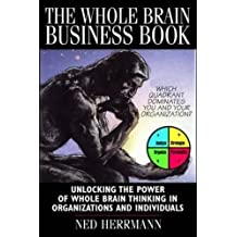 The Whole Brain Business Book: Harnessing the Power of the Whole Brain Organization and the Whole Brain Individual (McGraw-Hill Training)