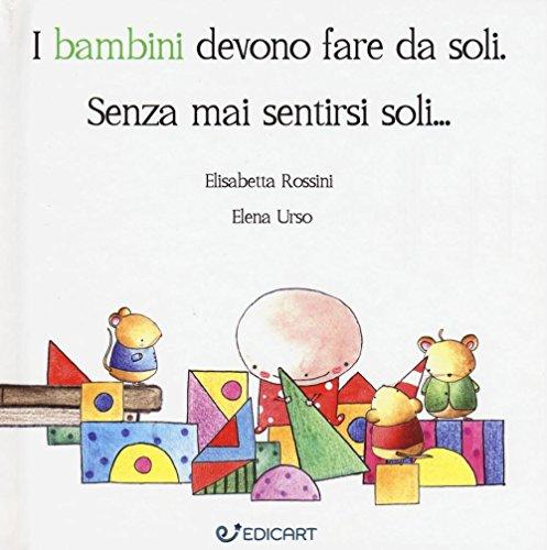 I bambini devono fare da soli. Senza mai sentirsi soli... - Amazon Libri