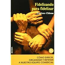 Fidelizando para fidelizar: cómo dirigir, organizar y retener a nuestro equipo comercial (Colección Manuales IESE)