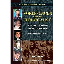 Vorlesungen über den Holocaust: Strittige Fragen im Kreuzverhör (Holocaust Handbücher)