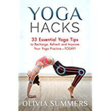 Yoga Hacks: 33 Essential Yoga Tips to Recharge, Refresh and Improve Your Yoga Practice—TODAY! (Yoga Mastery Series, Life Hacks) (English Edition)