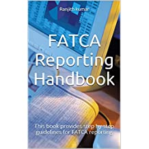 FATCA Reporting Handbook: This book provides step by step guidelines for FATCA reporting (English Edition)