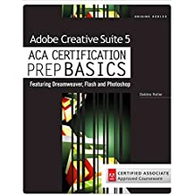 [(Adobe Creative Suite 5 ACA Certification Preparation : Featuring Dreamweaver, Flash and Photoshop)] [By (author) Debra Keller] published on (March, 2011)
