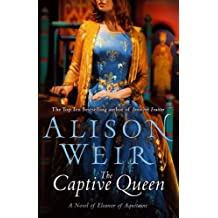 The Captive Queen by Alison Weir (2010-04-01)