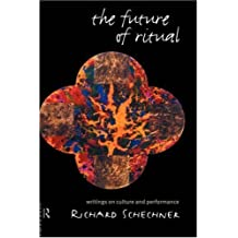 The Future of Ritual: Writings on Culture and Performance by Richard Schechner (1993-02-19)