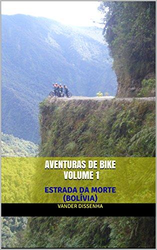 AVENTURAS DE BIKE VOLUME 1: ESTRADA DA MORTE (BOLÍVIA) (Portuguese Edition) por VANDER DISSENHA