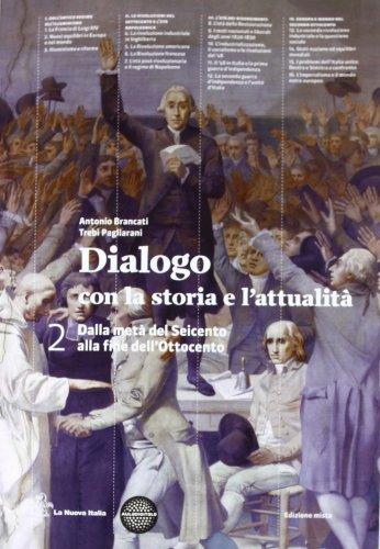Dialogo con la storia e l'attualità. Dalla metà del Seicento alla fine dell' Ottocento. Con espansione online: 2