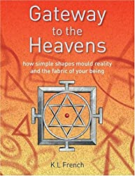Gateway to the Heavens: How simple shapes mould reality and the fabric of your being (Gateway Series)