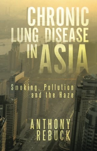 Chronic Lung Disease in Asia: Smoking, Pollution and the Haze by Rebuck, Anthony (2014) Paperback