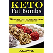 Keto Fat Bombs: 70 Savory & Sweet Recipes for Low-Carb, Ketogenic and Paleo Diets (fat bombs cookbook, keto fat bombs snacks) (English Edition)