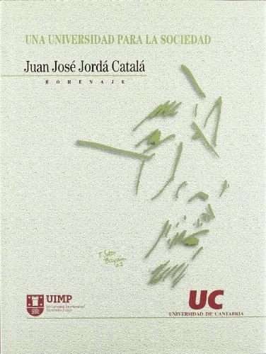 Una Universidad para la sociedad: Homenaje a Juan José Jordá Catalá (Florilogio)