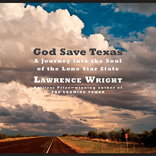 God Save Texas: A Journey into the Soul of the Lone Star State (Wright The Looming Tower)
