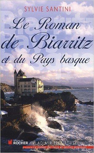 Le Roman de Biarritz et du Pays basque de Sylvie Santini ( 24 juin 2010 )
