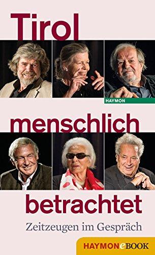 Tirol menschlich betrachtet: Zeitzeugen im Gespräch