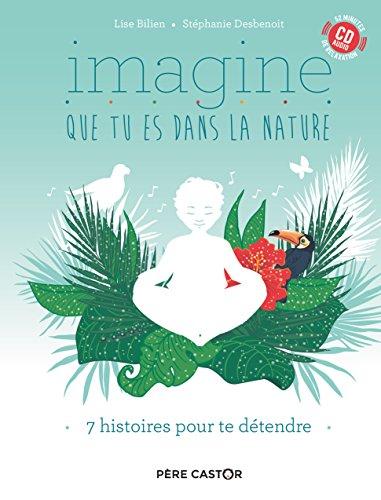 Imagine que tu es dans la nature / Lise Bilien   Bilien, Lise (1974-....). Auteur