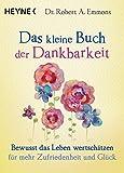 Das kleine Buch der Dankbarkeit: Bewusst das Leben wertschätzen für mehr Zufriedenheit und Glück - Robert A. Emmons