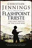Front cover for the book Flashpoint Trieste: the first battle of the Cold War by Christian Jennings