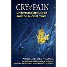 Cry of Pain: Understanding Suicide and the Suicidal Mind by Mark Williams (2014-07-03)