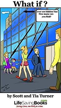 What if?: A Life Saving Book (Life Saving Books) by [Turner, Scott, Turner, Tia]