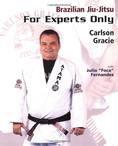 Brazilian Jiu-Jitsu: For Experts Only: Classic Jiu-Jitsu Techniques from the Master por Carlson Gracie