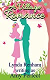 A Village Romance: A funny, compassionate and sizzling sexy summer read. (The Little Perran Romances Book 2)