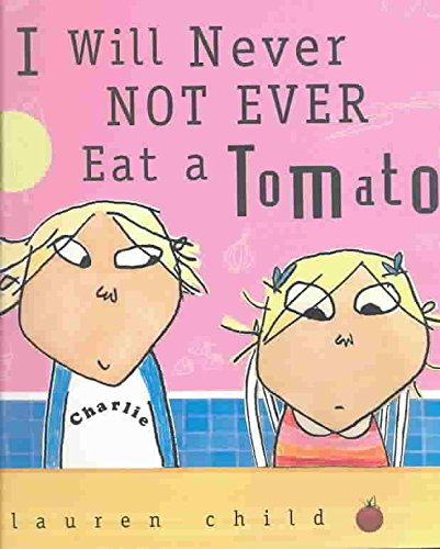 [I Will Never Not Ever Eat a Tomato] (By: Lauren Child) [published: October, 2003]