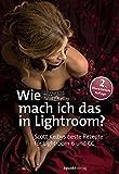 Wie mach ich das in Lightroom?: Scott Kelbys beste Rezepte für Lightroom 6 und CC - Scott Kelby