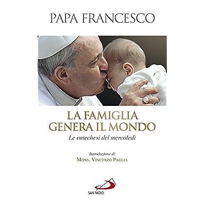 La Famiglia Genera Il Mondo. Le Catechesi Del Mercoledì