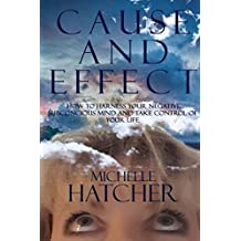 Cause and Effect: How to harness your negative subconcious mind and take control of your life