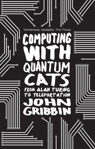 Computing with Quantum Cats: From Colossus to Qubits by John Gribbin (2015-08-04)