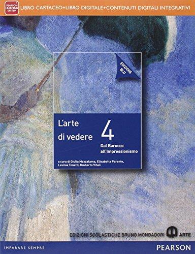 Arte di vedere. Ediz. blu. Per le Scuole superiori. Con e-book. Con espansione online: 4