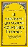 Le marchand qui voulait gouverner Florence et autres histoires du Moyen Age par Barbero
