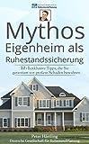 Mythos Eigenheim als Ruhestandssicherung: 12+1 exklusive Tipps, die Sie garantiert vor großem Schaden bewahren