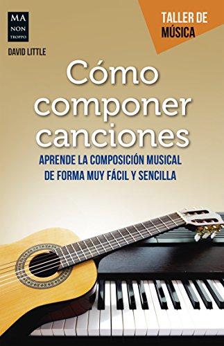 Cómo componer canciones: Aprende la composición musical de forma muy fácil y sencilla (Taller
