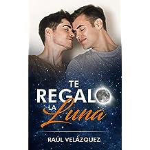Te Regalo La Luna (Spanish Edition)