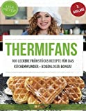 Thermifans: 100 leckere Frühstücks Rezepte für das Küchenwunder (Thermifans VIP)